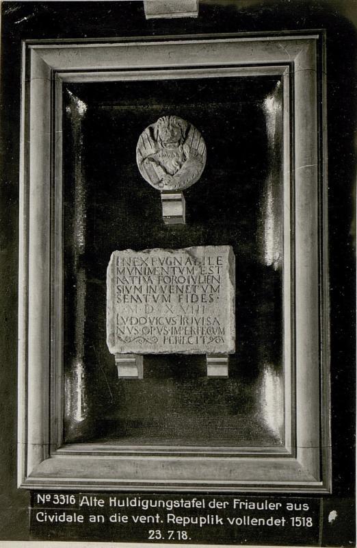 Alte Huldigungstafel der Friauler aus Cividale an die vent.Repuplik vollendet 1518 23.7.18.