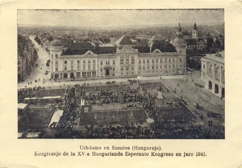 Ansichtskarte: Urbodomo en Szentes (Hungarujo), kongresejo de la XV-a Hungarlanda Esperanto-Kongreso en jaro 1941